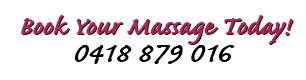 Book Your Massage Today! 0418 879 016